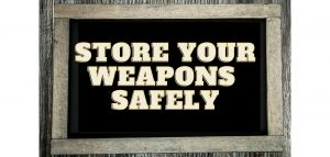 Store your weapons safely